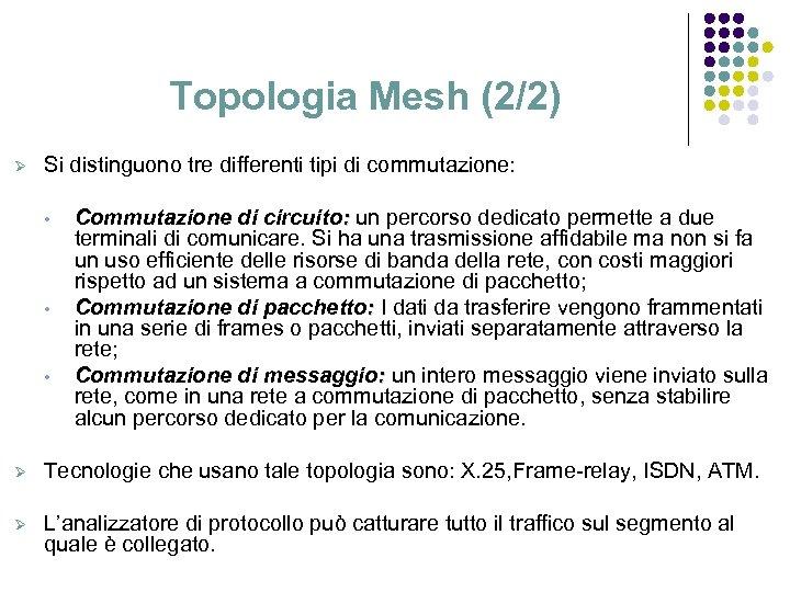 Topologia Mesh (2/2) Ø Si distinguono tre differenti tipi di commutazione: • • •