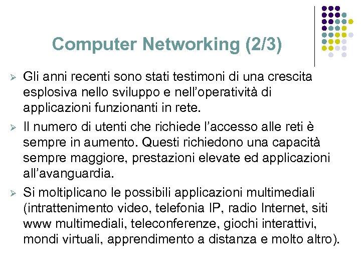 Computer Networking (2/3) Ø Ø Ø Gli anni recenti sono stati testimoni di una