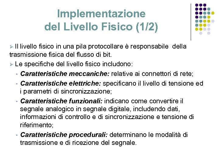 Implementazione del Livello Fisico (1/2) Il livello fisico in una pila protocollare è responsabile
