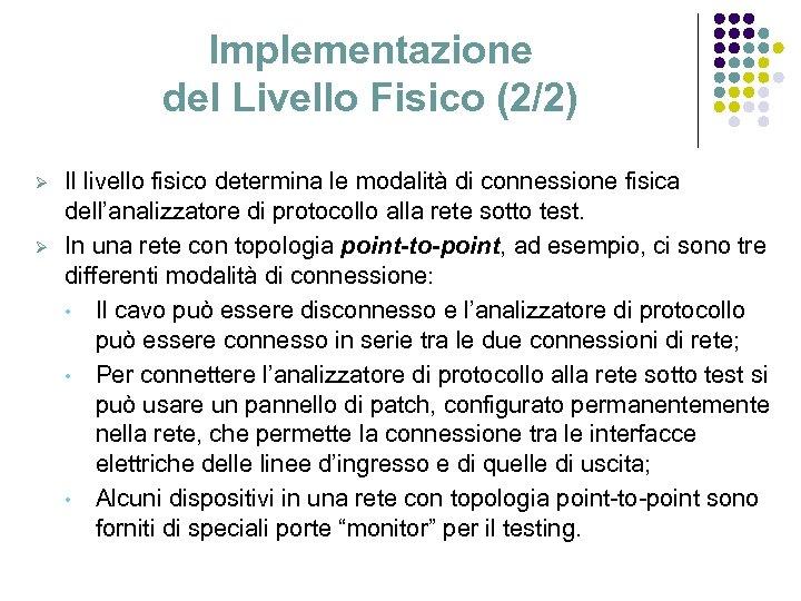 Implementazione del Livello Fisico (2/2) Ø Ø Il livello fisico determina le modalità di