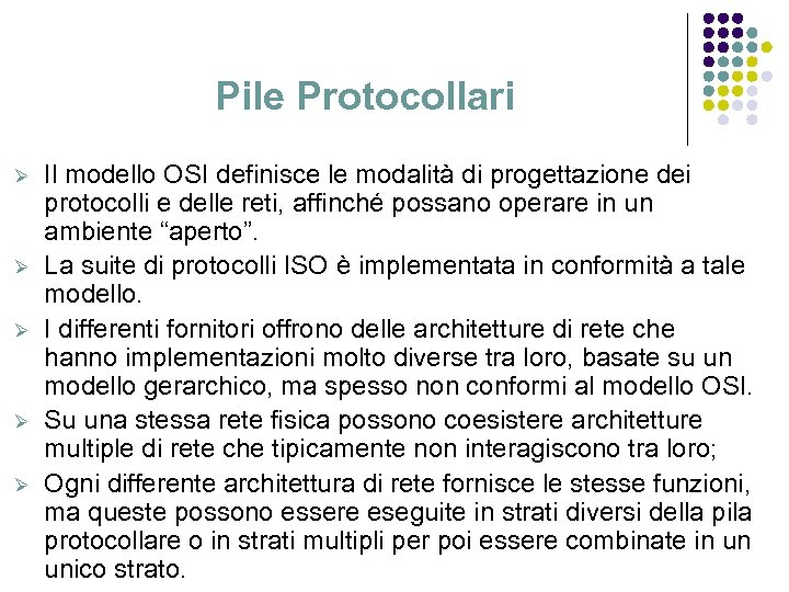 Pile Protocollari Ø Ø Ø Il modello OSI definisce le modalità di progettazione dei