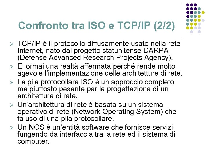 Confronto tra ISO e TCP/IP (2/2) Ø Ø Ø TCP/IP è il protocollo diffusamente