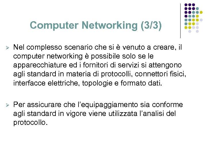 Computer Networking (3/3) Ø Nel complesso scenario che si è venuto a creare, il