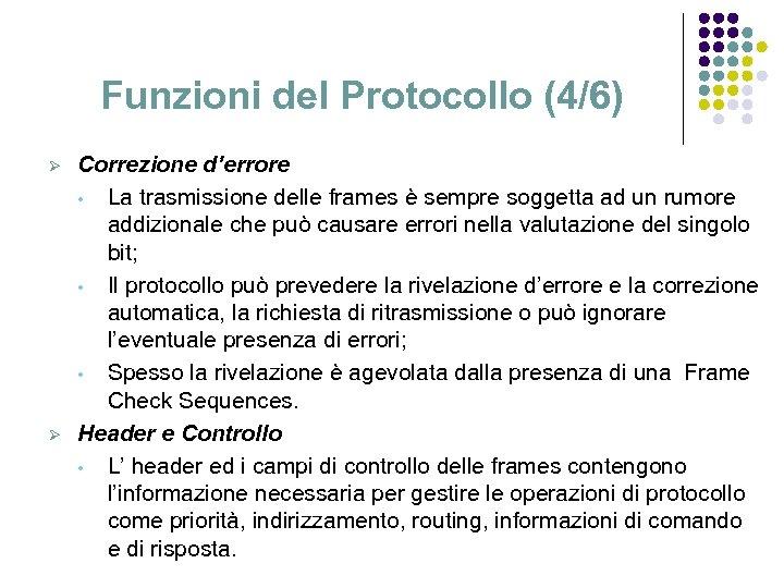 Funzioni del Protocollo (4/6) Ø Ø Correzione d'errore • La trasmissione delle frames è