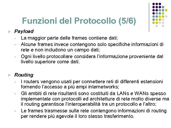 Funzioni del Protocollo (5/6) Ø Payload • La maggior parte delle frames contiene dati;