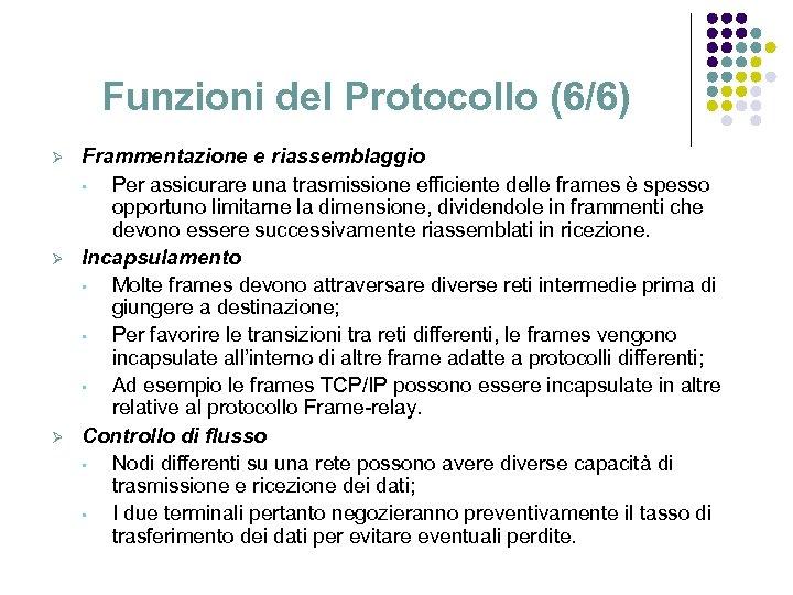 Funzioni del Protocollo (6/6) Ø Ø Ø Frammentazione e riassemblaggio • Per assicurare una