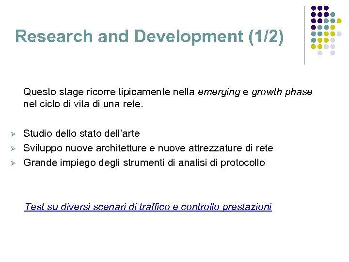 Research and Development (1/2) Questo stage ricorre tipicamente nella emerging e growth phase nel