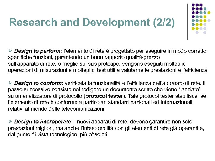 Research and Development (2/2) Ø Design to perform: l'elemento di rete è progettato per