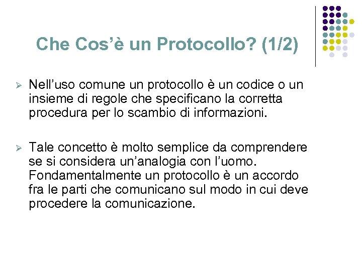 Che Cos'è un Protocollo? (1/2) Ø Nell'uso comune un protocollo è un codice o