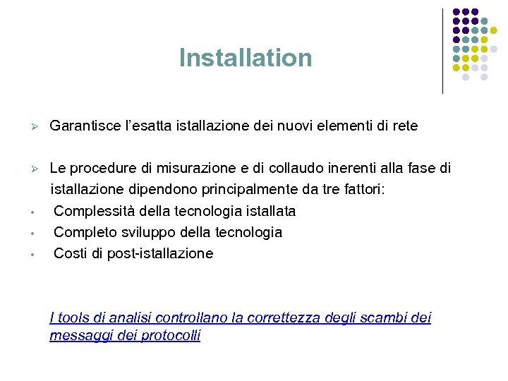 Installation Ø Garantisce l'esatta istallazione dei nuovi elementi di rete Ø Le procedure di
