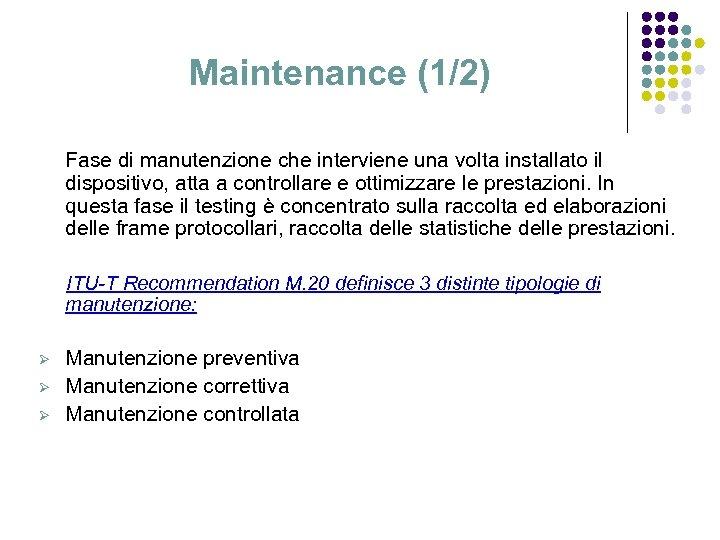 Maintenance (1/2) Fase di manutenzione che interviene una volta installato il dispositivo, atta a