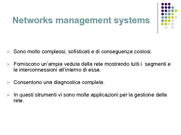 Networks management systems Ø Sono molto complessi, sofisticati e di conseguenza costosi. Ø Forniscono