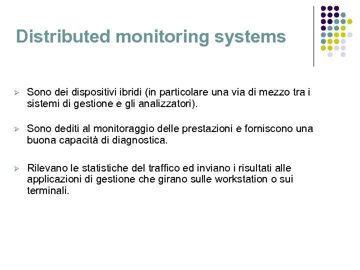Distributed monitoring systems Ø Sono dei dispositivi ibridi (in particolare una via di mezzo