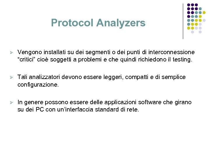 """Protocol Analyzers Ø Vengono installati su dei segmenti o dei punti di interconnessione """"critici"""""""