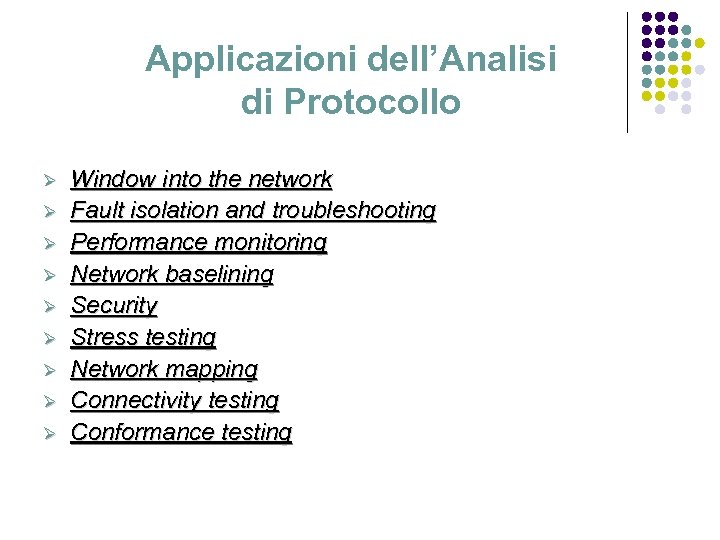 Applicazioni dell'Analisi di Protocollo Ø Ø Ø Ø Ø Window into the network Fault