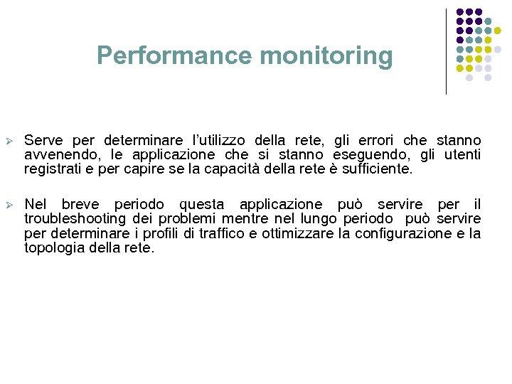 Performance monitoring Ø Serve per determinare l'utilizzo della rete, gli errori che stanno avvenendo,
