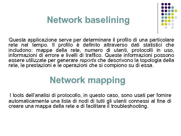 Network baselining Questa applicazione serve per determinare il profilo di una particolare rete nel