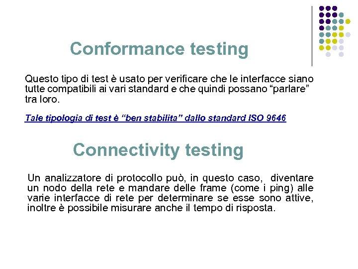 Conformance testing Questo tipo di test è usato per verificare che le interfacce siano