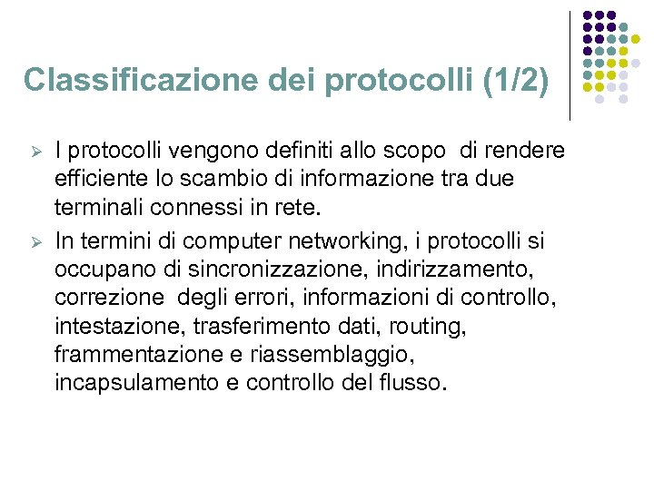 Classificazione dei protocolli (1/2) Ø Ø I protocolli vengono definiti allo scopo di rendere