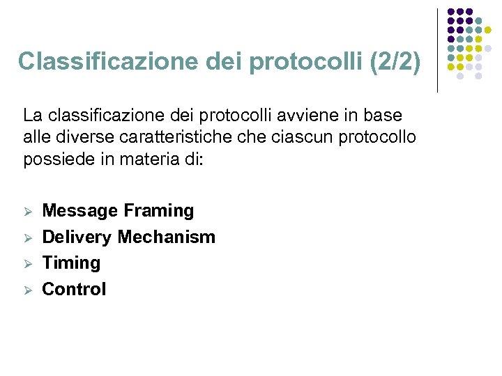 Classificazione dei protocolli (2/2) La classificazione dei protocolli avviene in base alle diverse caratteristiche