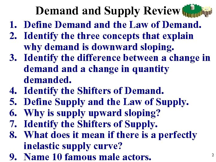 Demand Supply Review 1. Define Demand the Law of Demand. 2. Identify the three