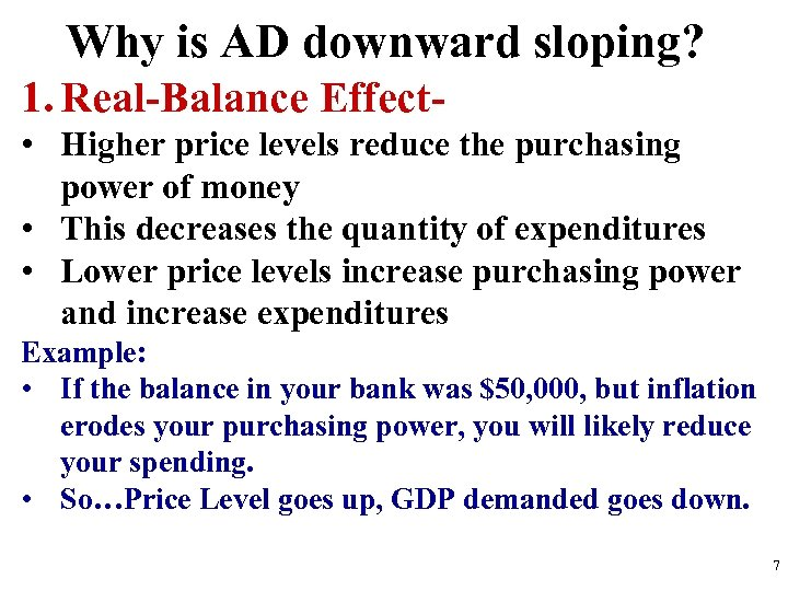 Why is AD downward sloping? 1. Real-Balance Effect • Higher price levels reduce the