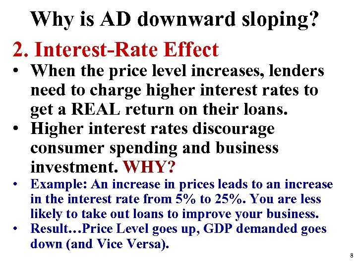 Why is AD downward sloping? 2. Interest-Rate Effect • When the price level increases,