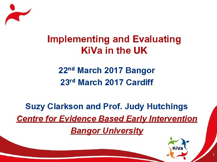 Implementing and Evaluating Ki. Va in the UK 22 nd March 2017 Bangor 23
