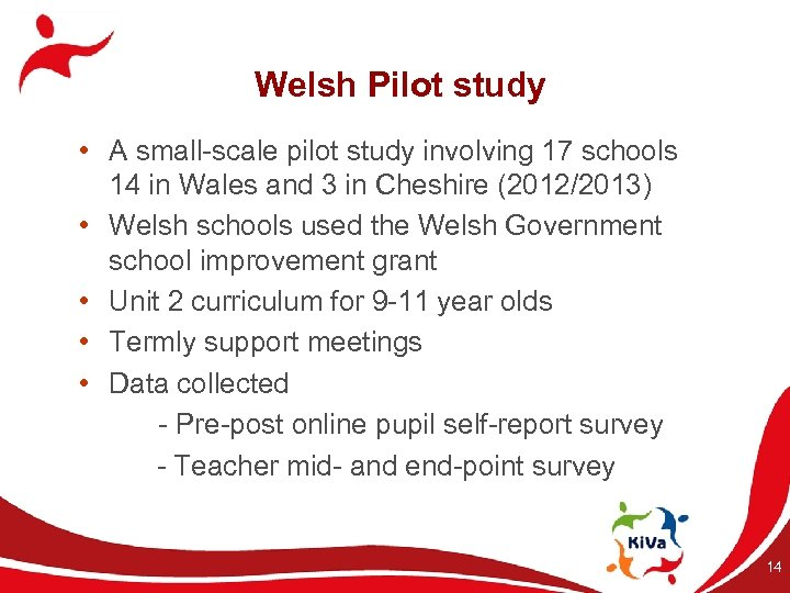 Welsh Pilot study • A small-scale pilot study involving 17 schools 14 in Wales