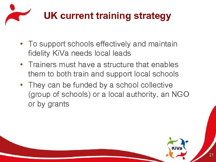 UK current training strategy • To support schools effectively and maintain fidelity Ki. Va