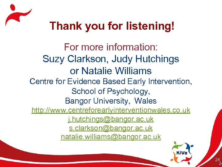 Thank you for listening! For more information: Suzy Clarkson, Judy Hutchings or Natalie