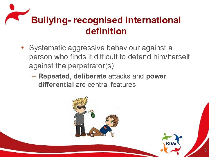 Bullying- recognised international definition • Systematic aggressive behaviour against a person who finds it