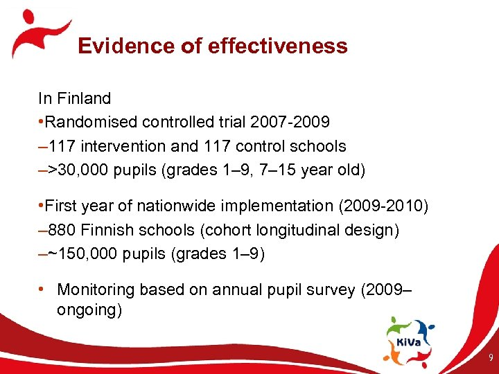 Evidence of effectiveness In Finland • Randomised controlled trial 2007 -2009 – 117 intervention
