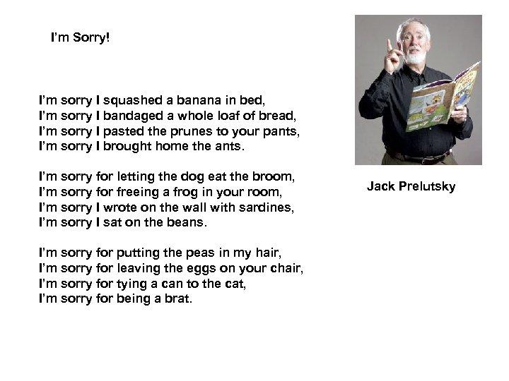 I'm Sorry! I'm sorry I squashed a banana in bed, I'm sorry I bandaged