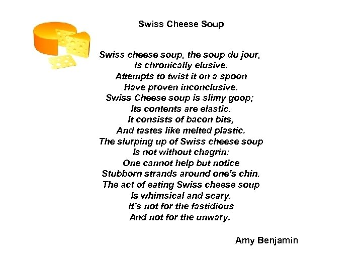 Swiss Cheese Soup Swiss cheese soup, the soup du jour, Is chronically elusive. Attempts