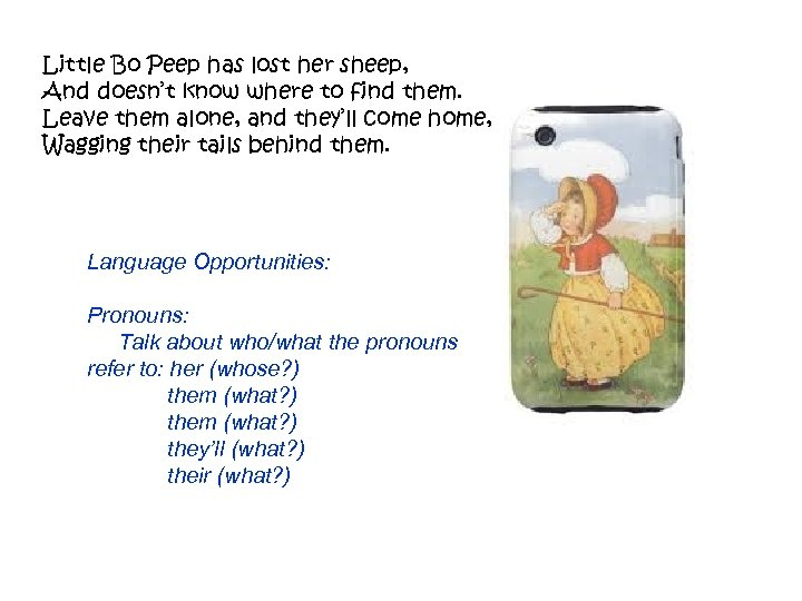 Little Bo Peep has lost her sheep, And doesn't know where to find them.