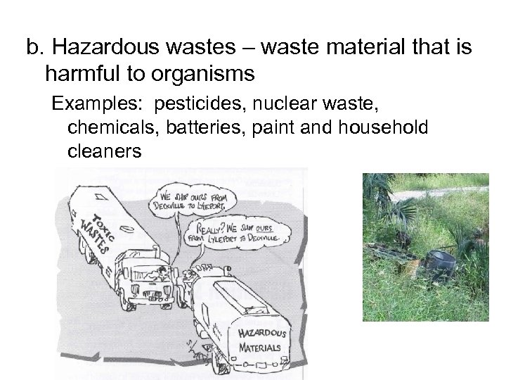 b. Hazardous wastes – waste material that is harmful to organisms Examples: pesticides, nuclear