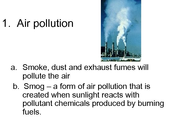 1. Air pollution a. Smoke, dust and exhaust fumes will pollute the air b.