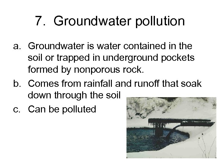 7. Groundwater pollution a. Groundwater is water contained in the soil or trapped in