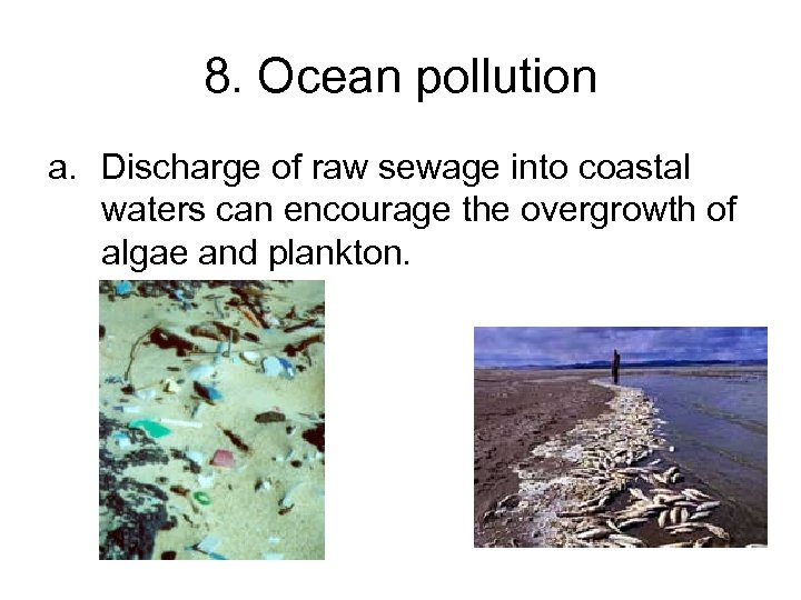 8. Ocean pollution a. Discharge of raw sewage into coastal waters can encourage the