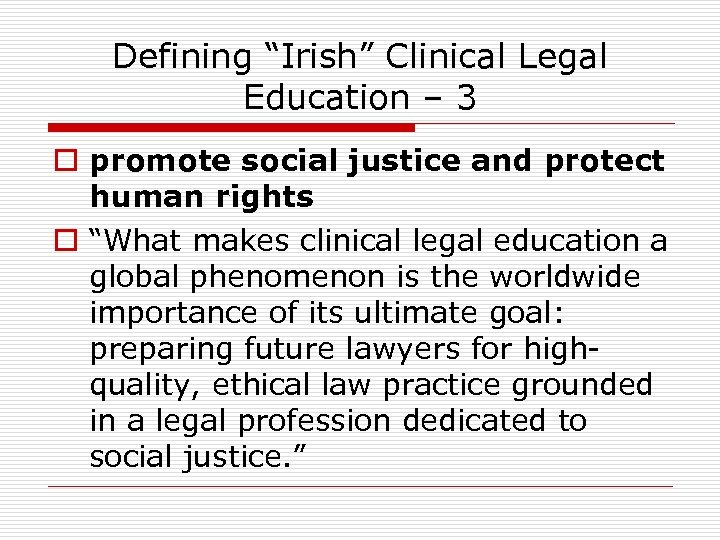 """Defining """"Irish"""" Clinical Legal Education – 3 o promote social justice and protect human"""