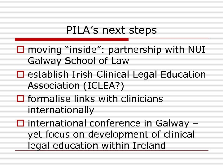 """PILA's next steps o moving """"inside"""": partnership with NUI Galway School of Law o"""