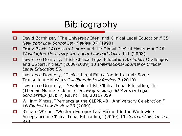 "Bibliography o o o o David Barnhizer, ""The University Ideal and Clinical Legal Education,"