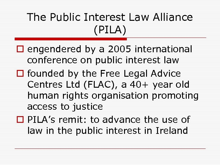The Public Interest Law Alliance (PILA) o engendered by a 2005 international conference on