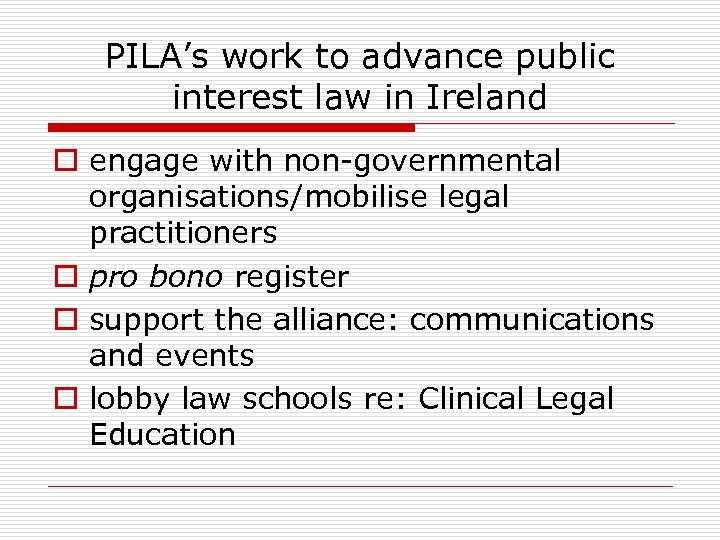 PILA's work to advance public interest law in Ireland o engage with non-governmental organisations/mobilise