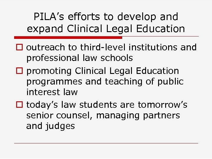 PILA's efforts to develop and expand Clinical Legal Education o outreach to third-level institutions