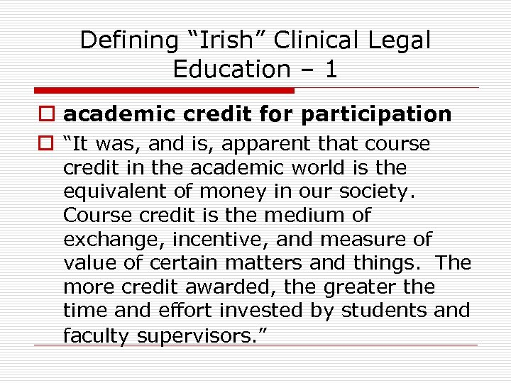 """Defining """"Irish"""" Clinical Legal Education – 1 o academic credit for participation o """"It"""