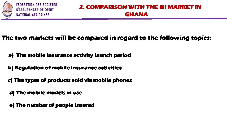 2. COMPARISON WITH THE MI MARKET IN GHANA The two markets will be compared