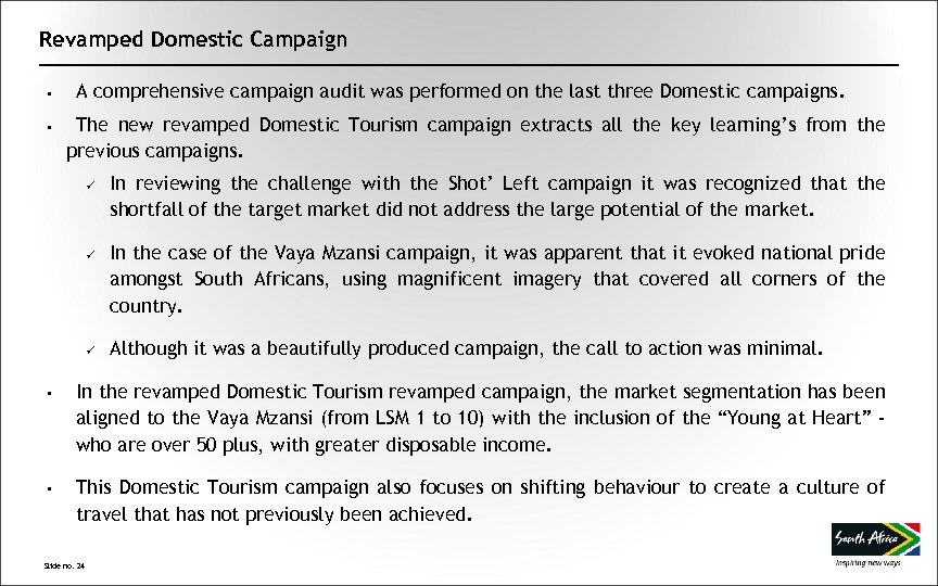 Revamped Domestic Campaign • • A comprehensive campaign audit was performed on the last