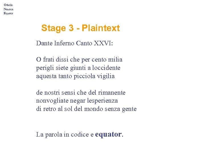 Othello Neutron Equator Stage 3 - Plaintext Dante Inferno Canto XXVI: O frati dissi